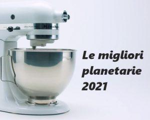 le migliori planetarie 2021